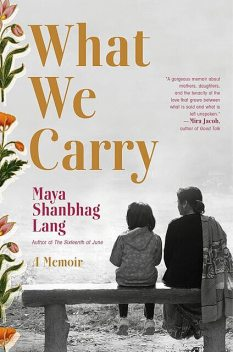What We Carry, Maya Shanbhag Lang