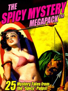 """The Spicy Mystery MEGAPACK ®: 25 Tales from the """"Spicy"""" Pulps, Hugh B.Cave, Victor Rousseau, Norman A.Daniels, Ellery Watson Calder Atwater"""