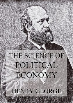 The Science Of Political Economy, Henry George