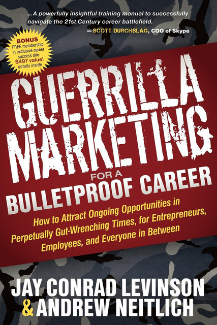 Guerrilla Marketing for a Bulletproof Career, Jay Levinson, Andrew Neitlich