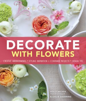 Decorate With Flowers, Holly Becker, Leslie Shewring