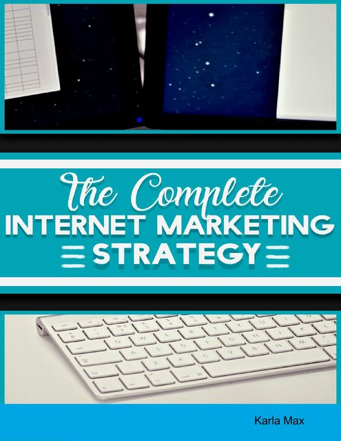 The Complete Internet Marketing Strategy, Karla Max