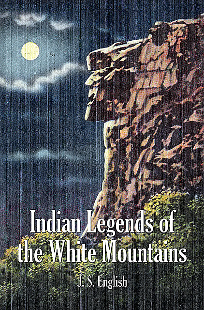 Indian Legends of the White Mountains, J.S. English