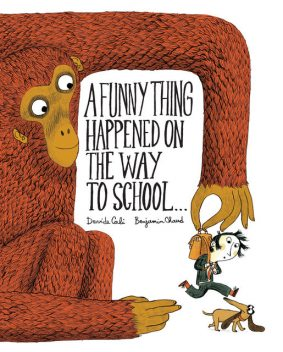A Funny Thing Happened on the Way to School, Benjamin Chaud, Davide Cali