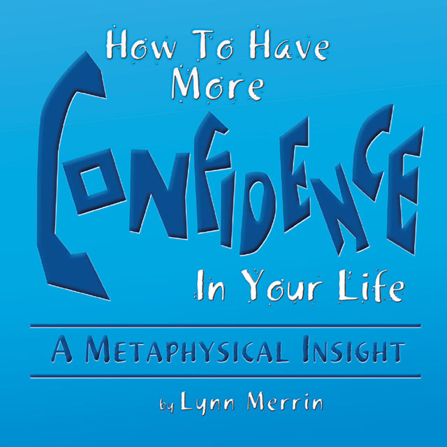 How to Have More Confidence in Your Life, Lynn Merrin