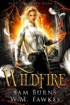 Wildfire (Sons of Olympus Book 1), Sam Burns, W.M. Fawkes