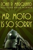 Mr. Moto Is So Sorry, John P.Marquand