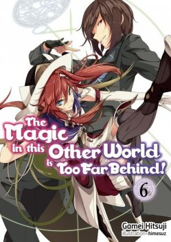 The Magic in this Other World is Too Far Behind! Volume 6, Gamei Hitsuji