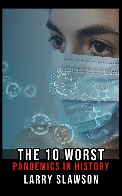 The 10 Worst Pandemics in History, Larry Slawson