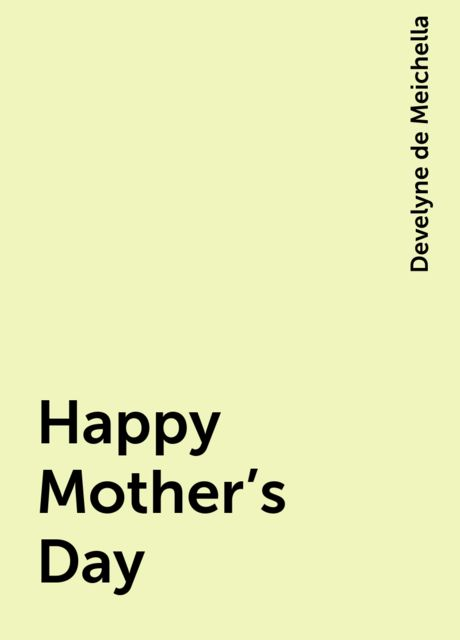 Happy Mother's Day, Develyne de Meichella