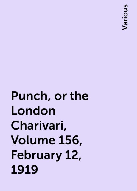 Punch, or the London Charivari, Volume 156, February 12, 1919, Various