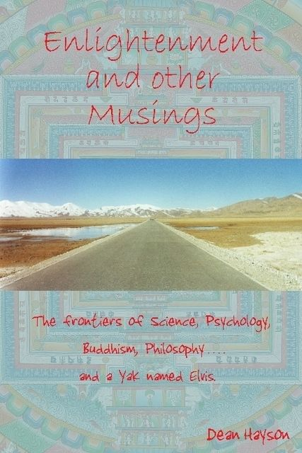 Enlightenment and Other Musings: The Frontiers of Science, Psychology, Buddhism, Philosophy and a Yak named Elvis, Dean Hayson