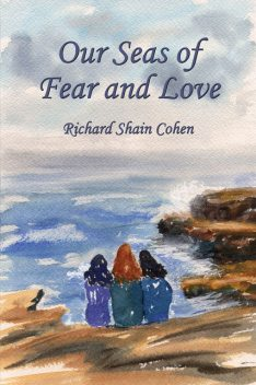 Our Seas of Fear and Love, Richard Cohen