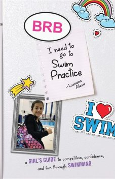 BRB, I need to Go to Swim Practice, Derek J Alessi, Luciana M Alessi