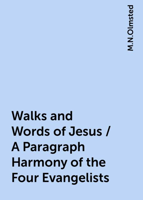 Walks and Words of Jesus / A Paragraph Harmony of the Four Evangelists, M.N.Olmsted