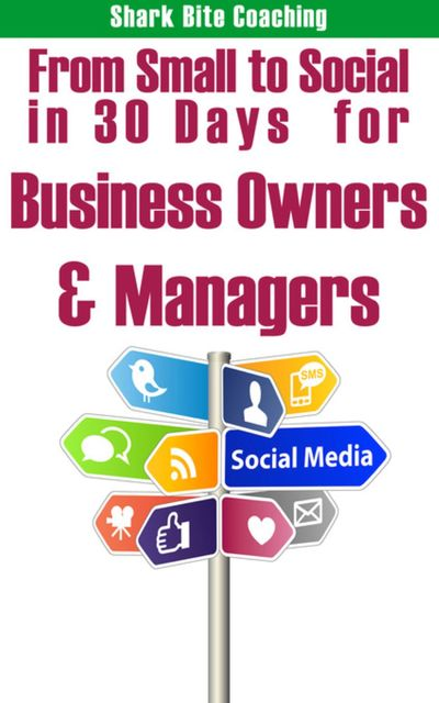 From Small to Social in 30 Days for Business Owners & Managers, Cassandra Fenyk, Sh