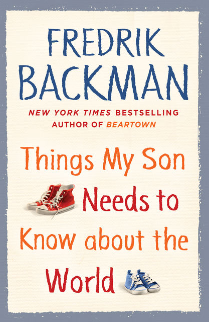 Things My Son Needs to Know About the World, Fredrik Backman