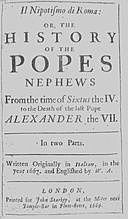 Il nipotismo di Roma, or, The History of the Popes Nephews from the time of Sixtus IV. to the death of the last Pope, Alexander VII, Gregorio Leti