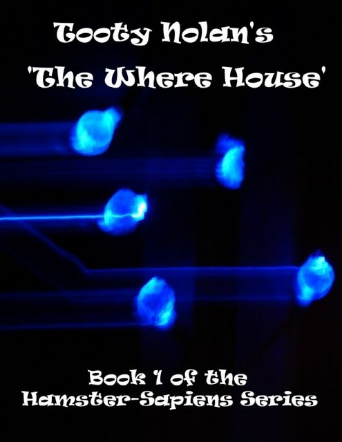 Tooty Nolan's 'The Where House': Book 1 of the Hamster-Sapiens Series, Tooty Nolan