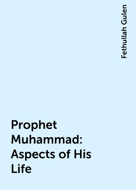 Prophet Muhammad: Aspects of His Life, Fethullah Gulen