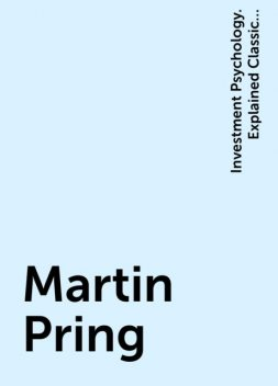 Martin Pring, Investment Psychology. Explained Classic Strategies to Beat the Markets