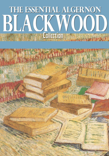 The Essential Algernon Blackwood Collection, Algernon Blackwood