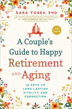A Couple's Guide to Happy Retirement And Aging, Sara Yogev