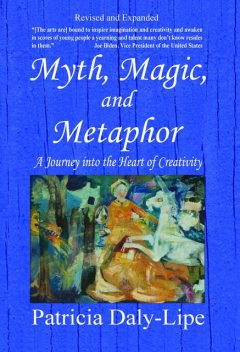 Myth, Magic, and Metaphor, Patricia Daly-Lipe