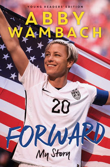 Forward: My Story (Young Readers' Edition), Abby Wambach