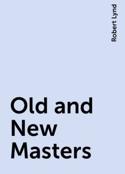 Old and New Masters, Robert Lynd