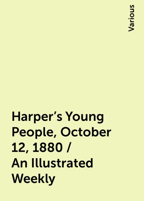 Harper's Young People, October 12, 1880 / An Illustrated Weekly, Various