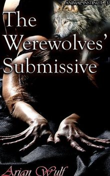 The Werewolves' Submissive, Arian Wulf