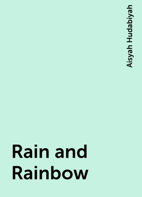 Rain and Rainbow, Aisyah Hudabiyah