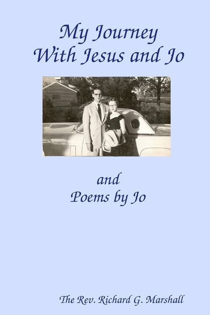 My Journey With Jesus and Jo: and Poems by Jo, Richard Marshall