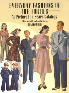 Everyday Fashions of the Forties As Pictured in Sears Catalogs, R.W.Ditchburn