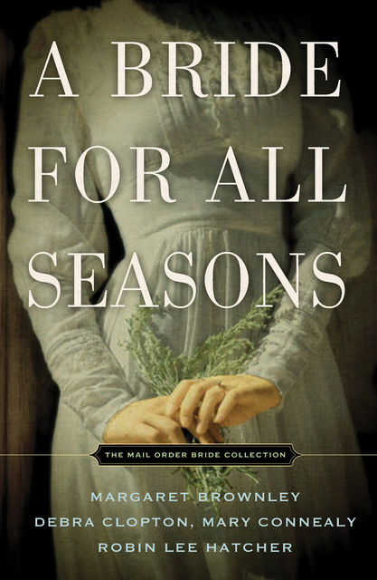 A Bride for All Seasons, Robin Lee Hatcher, Debra Clopton, Margaret Brownley, Mary Connealy
