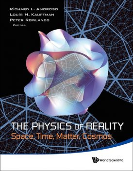 The Physics of Reality, Richard L.AmorosoLouis H.KauffmanPeter Rowlands