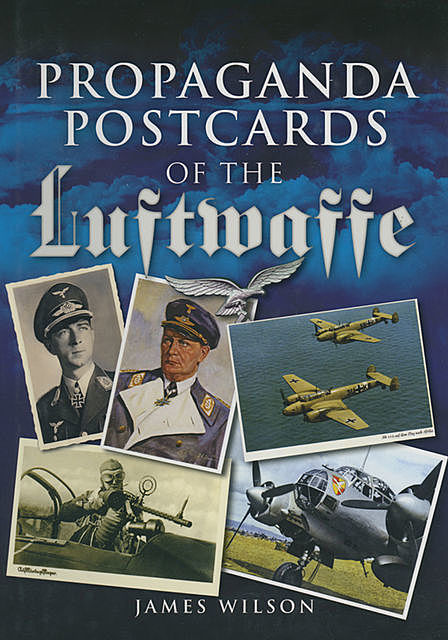 Propaganda Postcards of the Luftwaffe, James Wilson