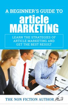 A Beginner's Guide to Article Marketing, The Non Fiction Author