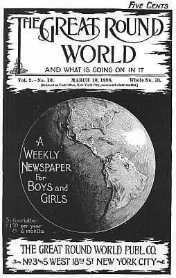 The Great Round World and What Is Going On In It, Vol. 2, No. 10, March 10, 1898 / A Weekly Magazine for Boys and Girls, Various
