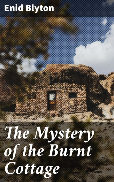 The Mystery of the Burnt Cottage, Enid Blyton
