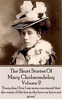 The Short Stories Of Mary Cholmondeley - vol 2, Mary Cholmondeley