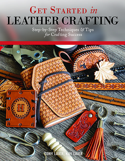 Get Started in Leather Crafting, Kay Laier, Tony Laier