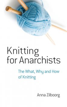 Knitting for Anarchists, Anna Zilboorg