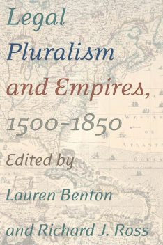 Legal Pluralism and Empires, 1500–1850, Richard Ross