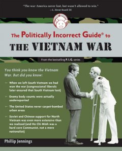 The Politically Incorrect Guide to the Vietnam War, Phillip Jennings