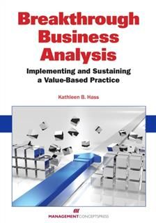 Breakthrough Business Analysis: Implementing and Sustaining a Value-Based Practice, Kathleen B Hass