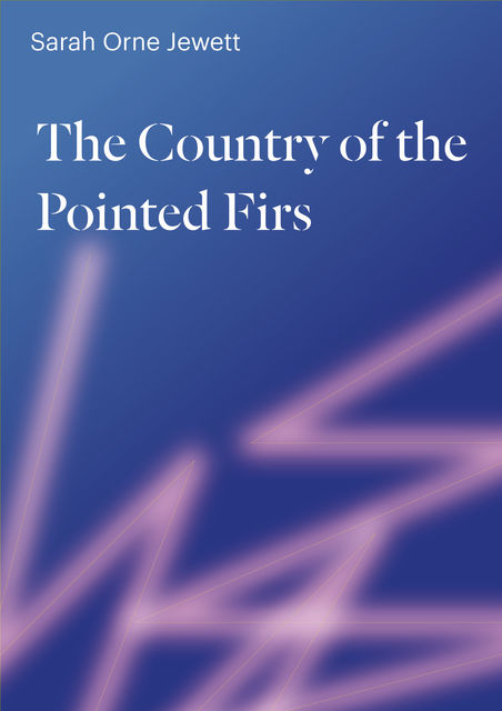 The Country of the Pointed Firs, Sarah Orne Jewett