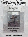 The Mystery of Suffering: Freedom from or Presence Within Suffering, James Lindemann