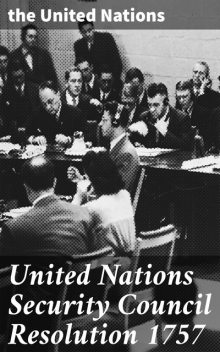United Nations Security Council Resolution 1757, the United Nations